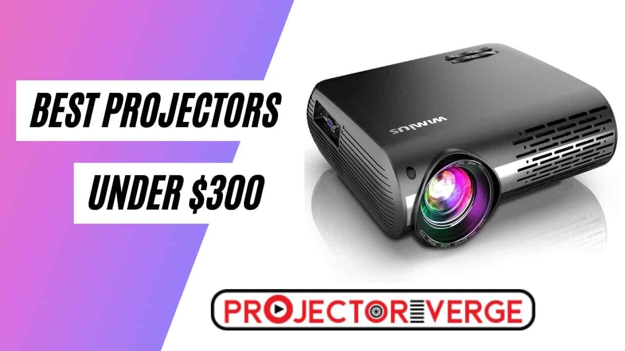 Best Projectors under $300