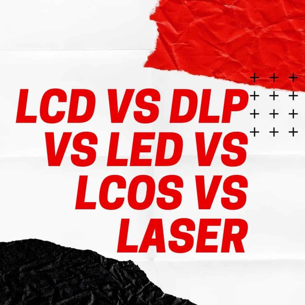 LCD vs DLP vs LED vs LCOS vs LASER